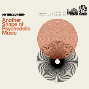 "MYTHIC SUNSHIP : ""Another Shape Of Psychedelic Music""  2018"