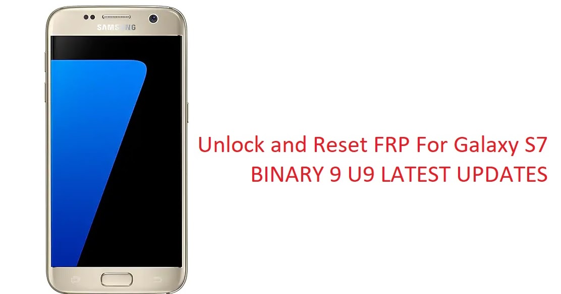 Unlock and Reset FRP Samsung Galaxy S7 SM-G930-P-T-V-W8 U9 BINARY 9