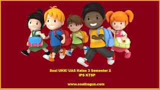 Download soal latihan ukk/ uas ips kelas 3 sd/ mi ktsp semester 2/ genap tahun ajaran 2016 2017 terbaru, langsung download www.soalbagus.com