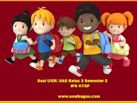 Soal UKK/ UAS Kelas 3 IPS Semester 2