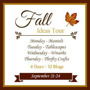 Fall Ideas Tour 2015 - a four day event where thirty-two bloggers are sharing inspiring ideas for fall mantels, tablescapes, wreaths, and thrifty crafts.