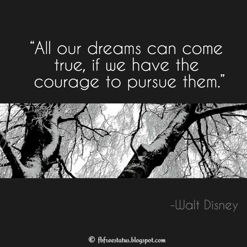 "Walt Disney Quote: ""All our dreams can come true, if we have the courage to pursue them."""