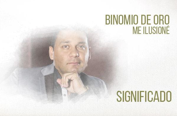 Me Ilusioné Significado de la Canción Binomio De Oro Jean Carlos Centeno.