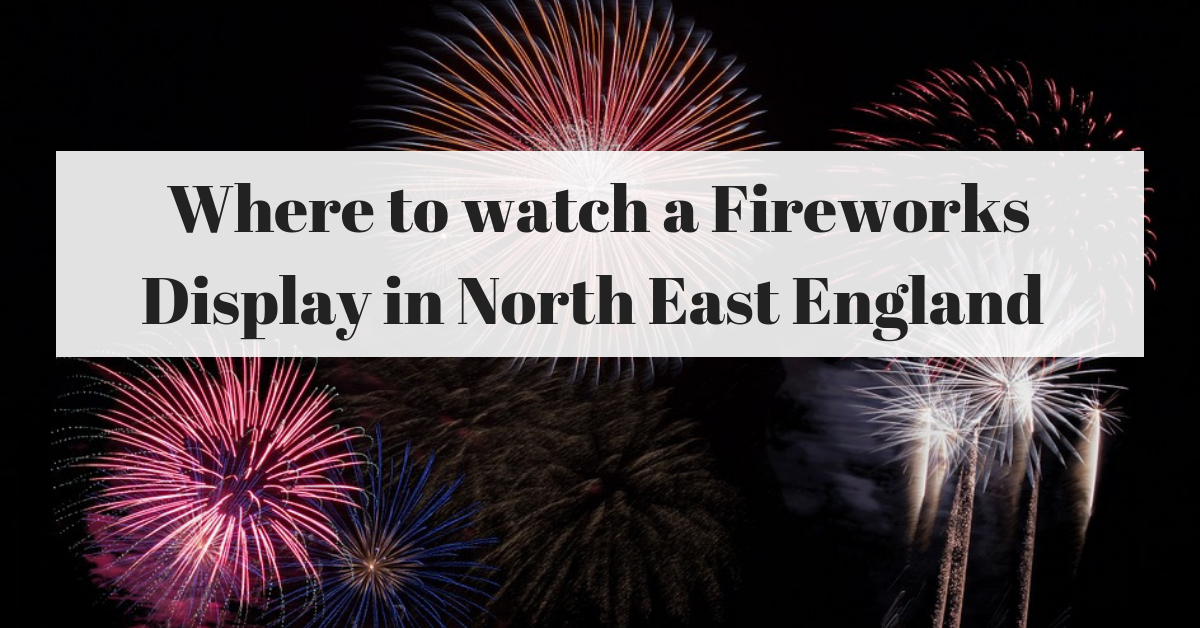 Where to watch a Fireworks Display in North East England (2018)