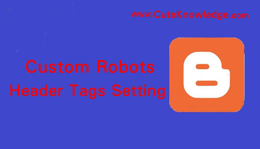 Custom Robots Header Tags Setting For Blogger (Blogspot Website) ~ Cute Knowledge