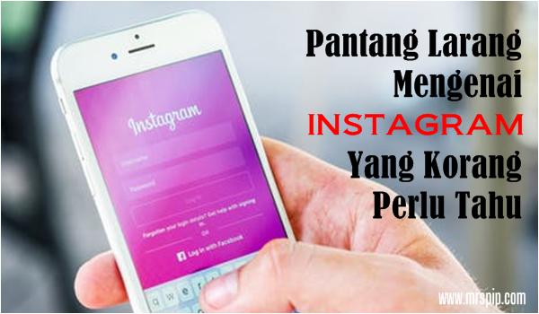 Pantang larang mengenai Instagram yang korang perlu tahu