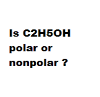 Is C2H5OH polar or nonpolar ?