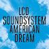 """LCD SOUNDSYSTEM - """"AMERICAN DREAM"""" (Columbia Records/ DFA)"""