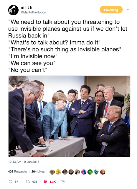G7 Summit @MainInTheHoody Trump threatens invisible planes unless Russia can play too.