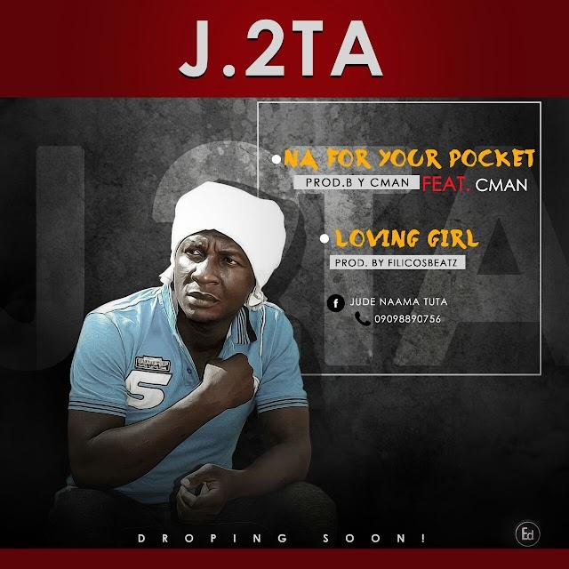 MUSIC: J.2TA_ NA FOR YOUR POCKET & LOVING GIRL ft CMAN