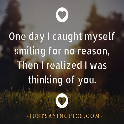 thinking-of-you-quotes-One-day-I-caught-myself-smiling-for-no-reason-then-I-realized-I-was-thinking-of-you