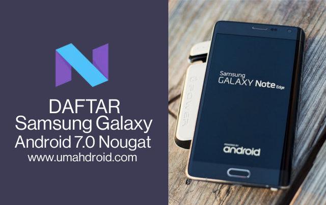 Daftar 19 Samsung Galaxy yang Dapat Update Android Nougat - Umahdroid