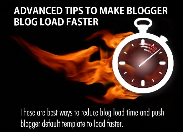 Advanced Tips To Make Blogger Blog Load Faster