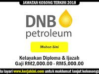 Jawatan Kosong 2018 di DNB Petroleum - Gaji RM2,000.00 - RM5,000.00