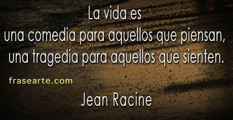 La vida es – Jean Racine