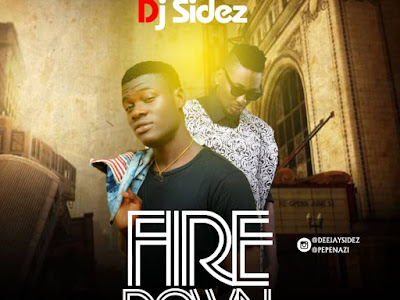DOWNLOAD MP3: Dj Sidez Ft Pepenazi - Fire Down