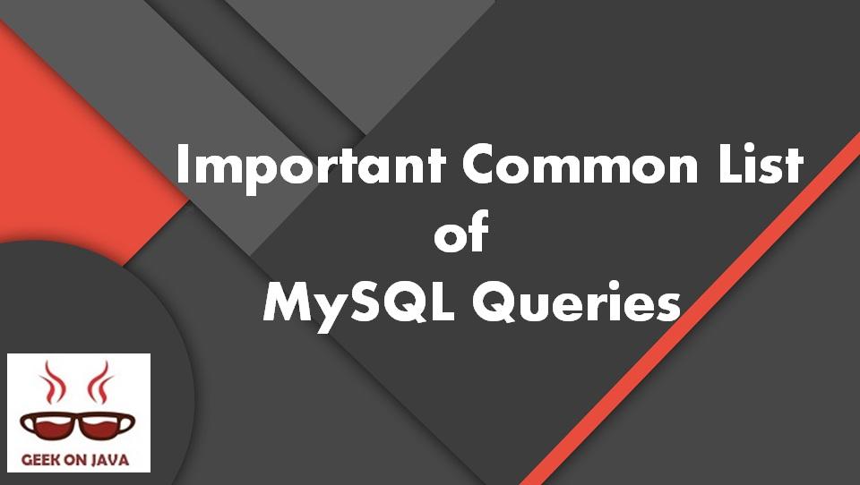 Geek On Java: Important Common List of MySQL Queries