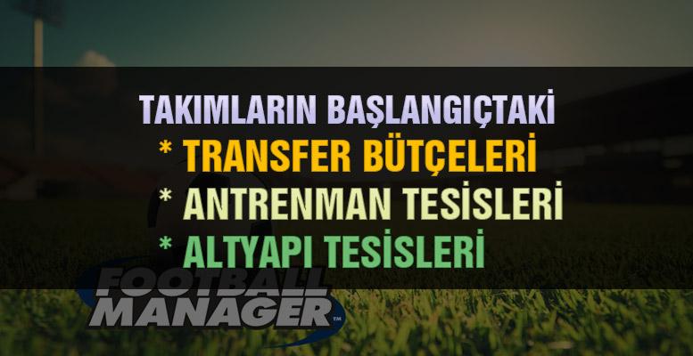 football-manager-2017-takımların-başlangıçtaki-transfer-bütçeleri-antrenman-tesisleri-altyapı-tesisleri