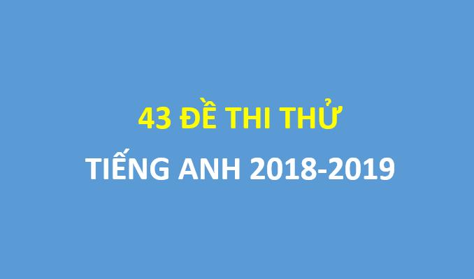 43 đề thi thử tiếng anh 2018-2019