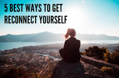 Best Ways To Get Reconnect Yourself Again