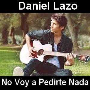 Daniel Lazo - No Voy a Pedirte Nada