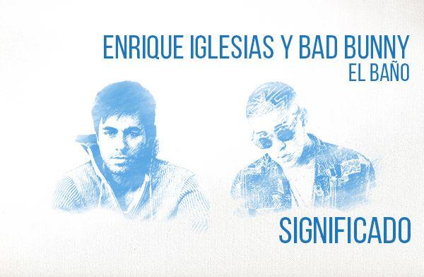El Baño significado de la canción Enrique Iglesias Bad Bunny.