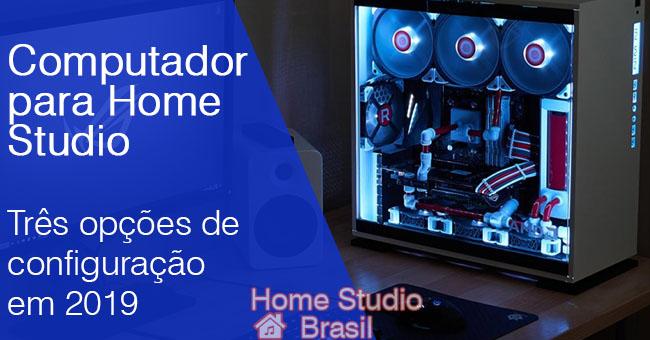 Computador para Home Studio - Três opções de configuração em 2019