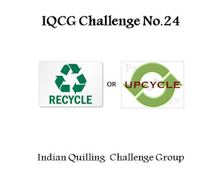 http://indianquillingchallenge.blogspot.in/2016/03/iqcg24-recycle-upcycle.html