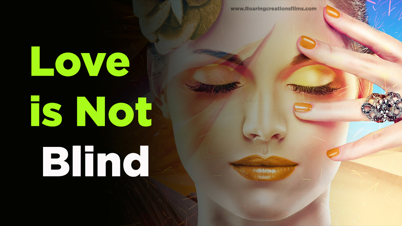 Love Has No Eyes But love is not blind - Love is not Blind