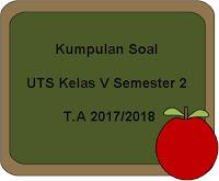 Download Kumpulan Soal UTS Kelas 5 Semester 2 Terbaru 2017/2018