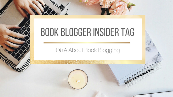 Book Blogger Insider Tag: Q&A About Book Blogging