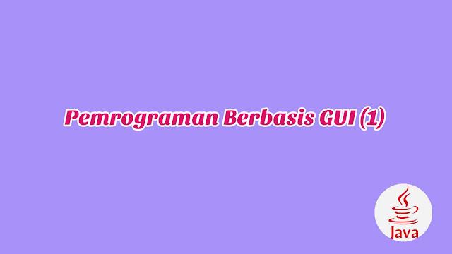 BAB 10 - Pemrograman Berbasis GUI (1)