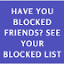 Have you blocked friends? See your blocked list
