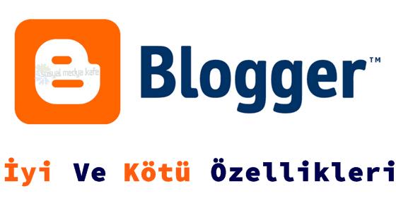 Blogger'ın İyi ve Kötü Özellikleri