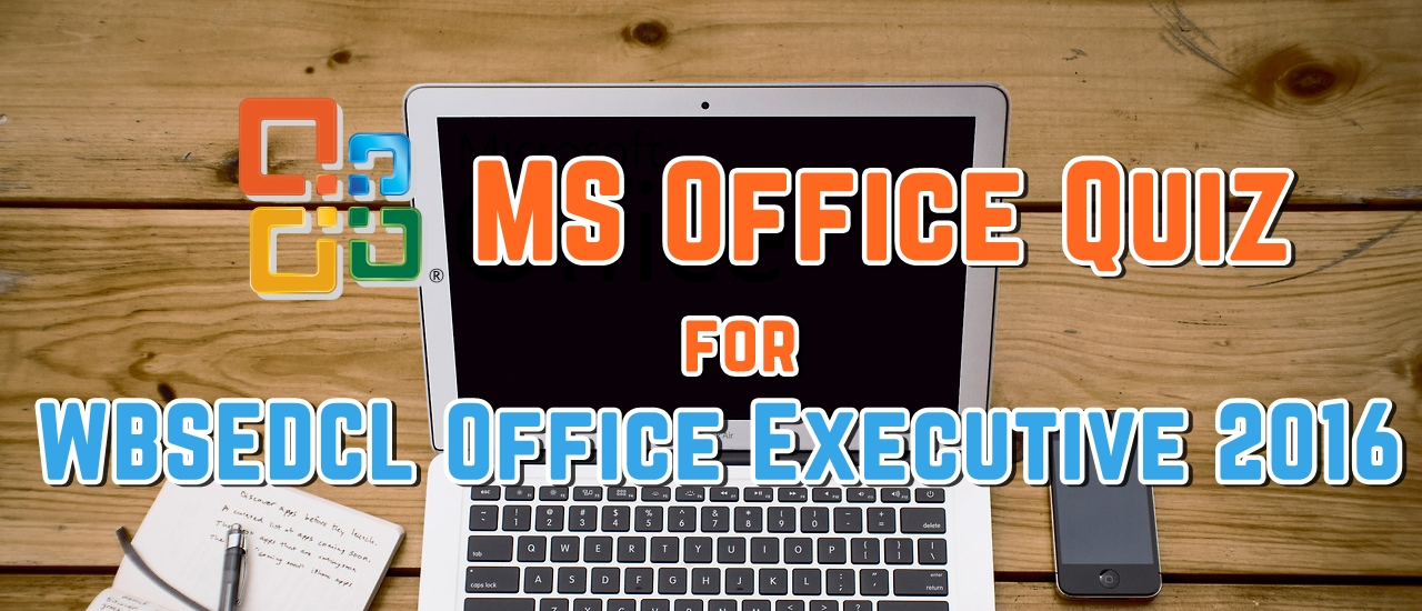 MS Office Quiz for WBSEDCL Office Executive 2016 - Set 1