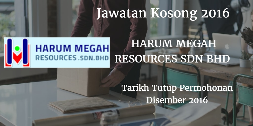 Jawatan Kosong HARUM MEGAH RESOURCES SDN BHD  Disember 2016