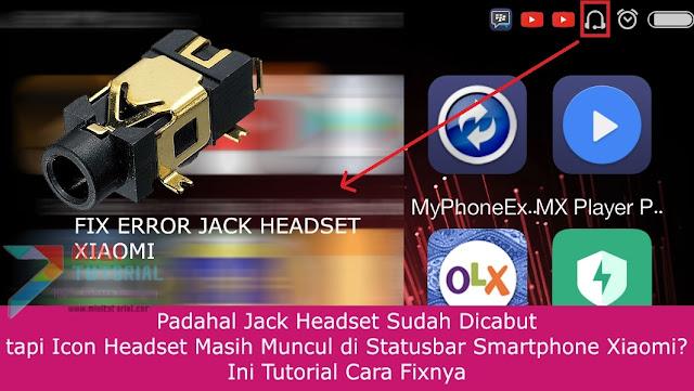 Padahal Jack Headset Sudah Dicabut, tapi Icon Headset Masih Muncul di Statusbar Smartphone Xiaomi? Ini Tutorial Cara Fixnya