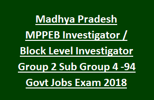 Madhya Pradesh MPPEB Investigator Block Level Investigator Group 2 Sub Group 4 -94 Govt Jobs Exam Notification 2018