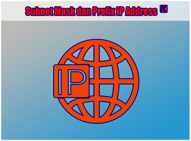 Pengertian Subnet Mask dan Prefix IP Address Dalam Jaringan Komputer