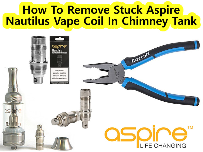 How To Remove Stuck Aspire Nautilus Vape Coil In Chimney