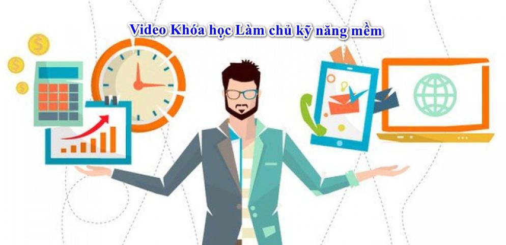 Video Khóa học Làm chủ kỹ năng mềm