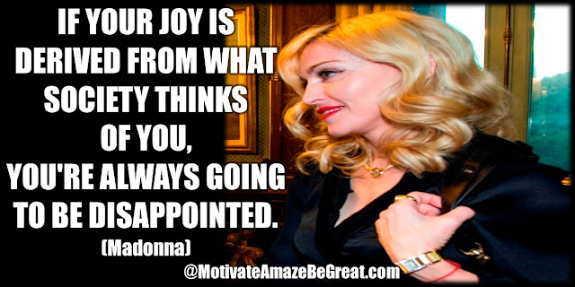 "Madonna Inspirational Quotes: ""If your joy is derived from what society thinks of you, you're always going to be disappointed."""