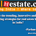 What are the trending, innovative and effective marketing strategies for real estate business in India?