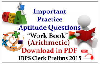 """Important Aptitude Questions (Arithmetic) """"Work Book"""" for IBPS Clerk Prelims 2015- Download in PDF"""
