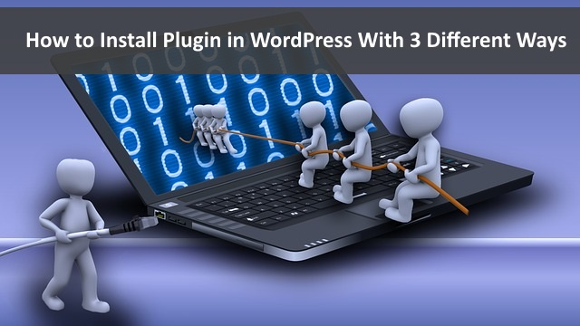 How To Install Plugin In Wordpress With 3 Different Ways
