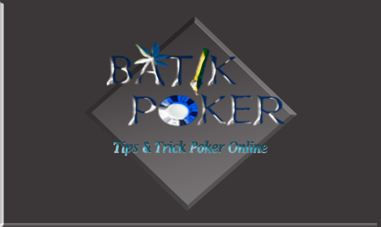 Link Alternatif Batik Poker New - TANTANGAN TERHEBAT MASA KINI - THE HOME OF ONLINE POKER