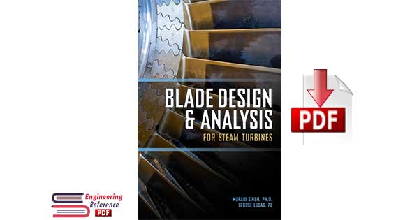Blade Design and Analysis for Steam Turbines by Murari P. Singh, George M. Lucas