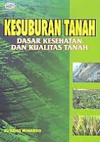 Kesuburan Tanah - Dasar Kesehatan Dan Kualitas Tanah Pengarang : Sugeng Winarso Penerbit : Gava Media