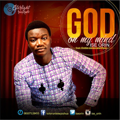 Music: God On My Mind – Ise Orin Ft. Dottie-Jones & Pyno