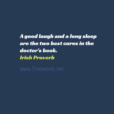 A good laugh and a long sleep are the two best cures in the doctor's book